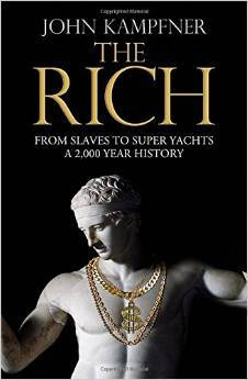 The Rich: From Slaves to Super-Yachts: A 2,000-Year History  by  John Kampfner