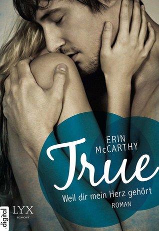 True - Weil dir mein Herz gehört (True Believers, #2) Erin McCarthy