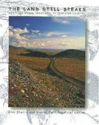 The Land Still Speaks: Gwitchin Words About Life in Dempster Country Erin Sherry