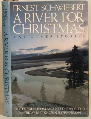 A River for Christmas and Other Stories Ernest Schwiebert