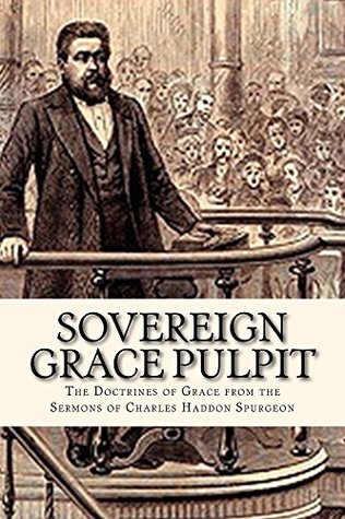 Sovereign Grace Pulpit: The Doctrines of Grace from the Sermons of Charles Haddon Spurgeon Charles H. Spurgeon