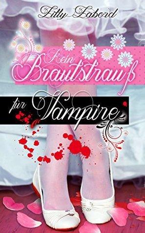 Kein Brautstrauß für Vampire: Paranormale Romanzen #1 Lilly Labord