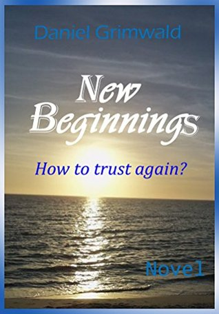New Beginnings: How to trust again  by  Daniel Grimwald