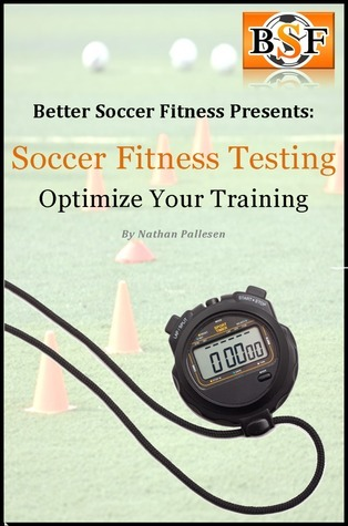 Soccer Fitness Testing: Optimize your Training  by  Nathan Pallesen