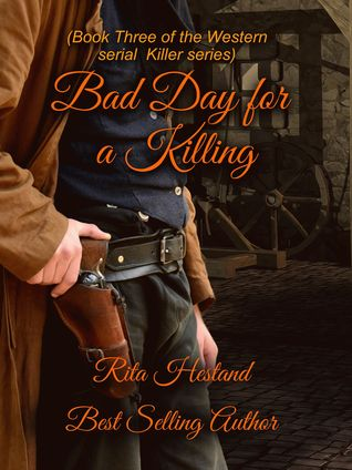 Bad Day for a Killing (Book Three of the Western Serial Killer Series)  by  Rita Hestand