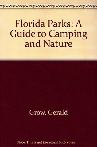 Florida Parks: A Guide to Camping and Nature  by  Gerald Grow