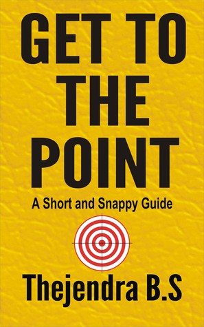Get to the Point!: A Short and Snappy Guide  by  Thejendra B.S.