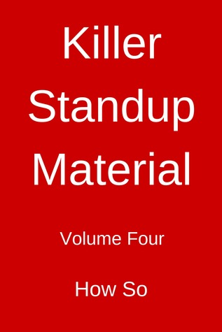 Killer Standup Material Volume Four  by  How So