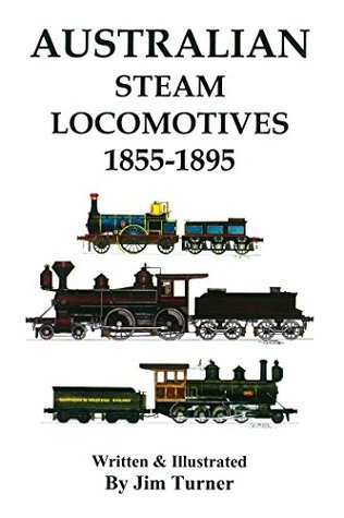 Australian Steam Locomotives 1855-1895  by  Jim Turner