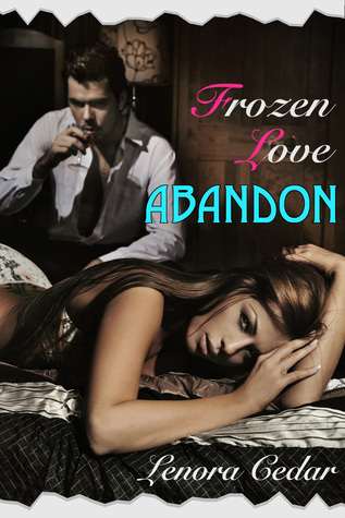 Frozen Love #1: Abandon  by  Lenora Cedar