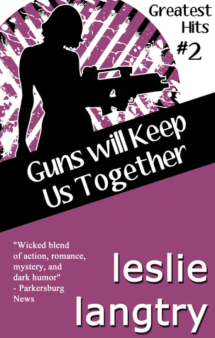 Guns Will Keep Us Toegther Leslie Langtry