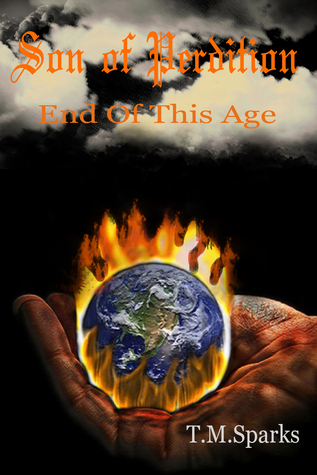Son of Perdition: End of This Age  by  T.M. Sparks