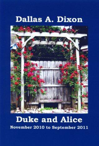 Duke and Alice: November 2010 to September 2011 Dallas Dixon