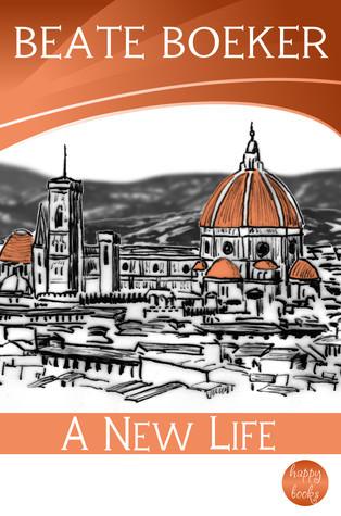 A New Life: An Italian Romance Beate Boeker