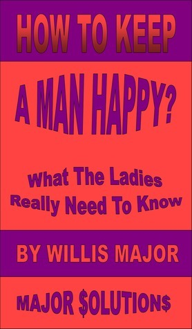 How To Keep A Man Happy? Willis Major