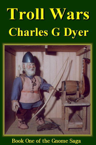 Troll Wars: Book One of the Gnome Saga Charles G. Dyer