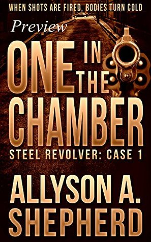 One in the Chamber: Preview Chapters: Steel Revolver Case 1  by  Allyson Shepherd
