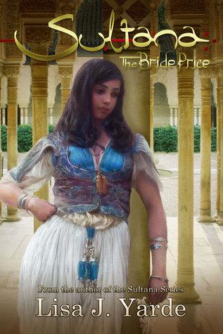 Sultana: The Bride Price (A Novel of Moorish Spain)  by  Lisa J. Yarde