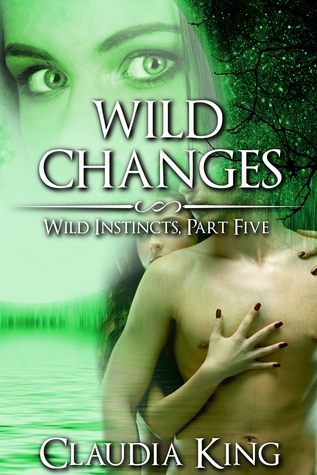 Wild Changes: Wild Instincts, Part 5  by  Claudia King
