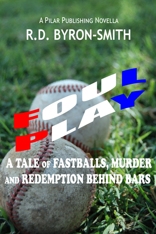 Foul Play: A Tale of Fastballs, Murder and Redemption Behind Bars R.D. Byron-Smith