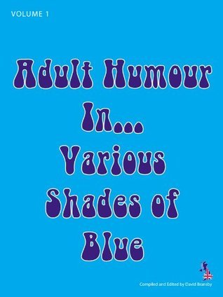 Adult Humour in Various Shades of Blue Volume 1  by  David Bransby