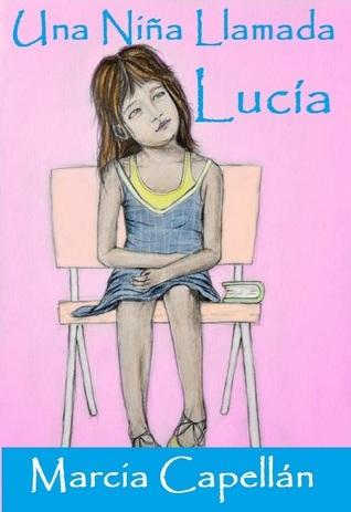 Una Niña Llamada Lucía  by  Marcia Capellan
