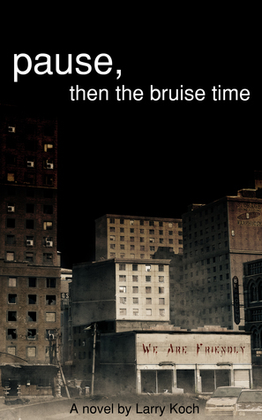 Pause, then the bruise time  by  Larry Koch