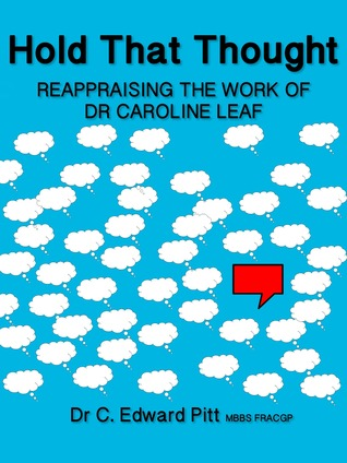 Hold That Thought Reappraising The Work of Dr Caroline Leaf  by  C. Edward Pitt