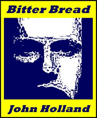 Bitter Bread John Holland