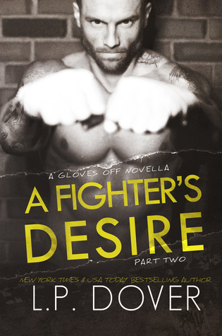 A Fighters Desire: Part Two (Gloves Off, #0.6)  by  L.P. Dover