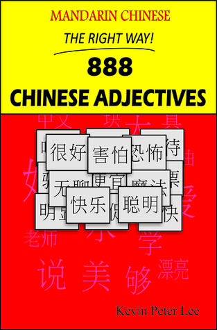 Mandarin Chinese The Right Way! 888 Chinese Adjectives  by  Kevin Peter Lee