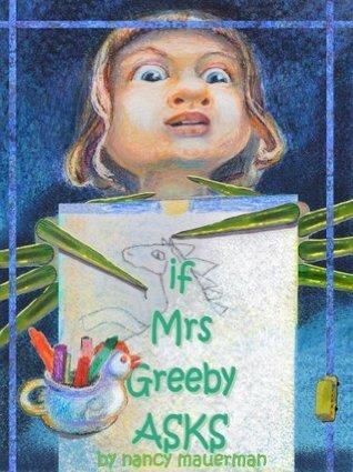 If Mrs. Greeby Asks  by  Nancy Mauerman