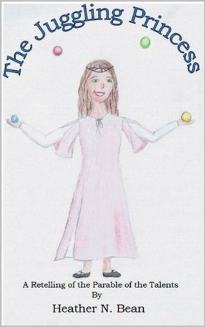 The Juggling Princess Heather N Bean