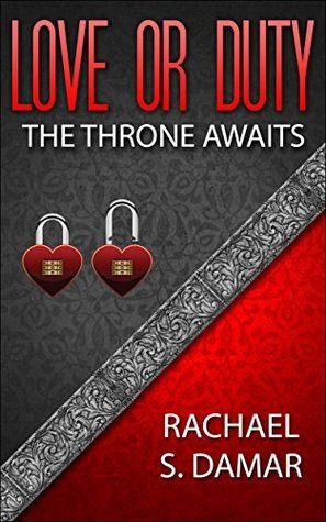 Love or Duty: The Throne Awaits  by  Rachael S. Damar