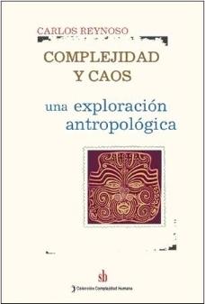 Complejidad y caos. Una exploración antropológica Carlos Reynoso