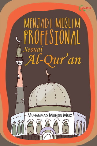Menjadi Muslim Profesional sesuai Al-Quran Muhammad Muhsin Muiz