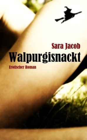 Walpurgisnackt: Erotischer Roman  by  Sara Jacob