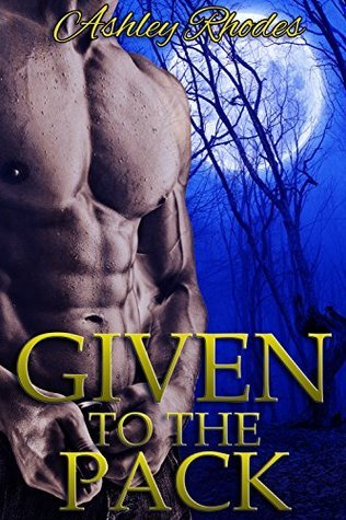 Given to the Pack (A Werewolf Shifter Erotic Romance Novel)  by  Ashley Rhodes