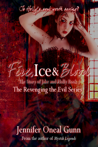 Fire, Ice & Blood- The Story of Jake and Holly Book 1 Jennifer Oneal Gunn