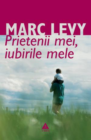 Prietenii mei, iubirile mele  by  Marc Levy