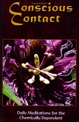Conscious Contact: Daily Meditations for the Chemically Dependent  by  Fellowship