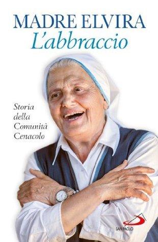 LAbbraccio. Storia della Comunità Cenacolo  by  Rita Agnes Petrozzi (Mother Elvira)