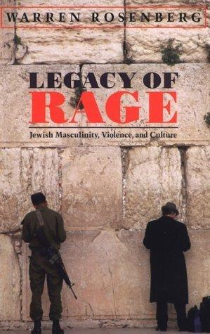 Legacy of Rage: Jewish Masculinity, Violence, and Culture Warren Rosenberg