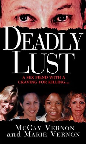 Deadly Lust: A Serial Killer Strikes  by  McCay Vernon