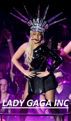 Lady Gaga Inc: Secrets of the New Madame of Rock  by  Can Akdeniz
