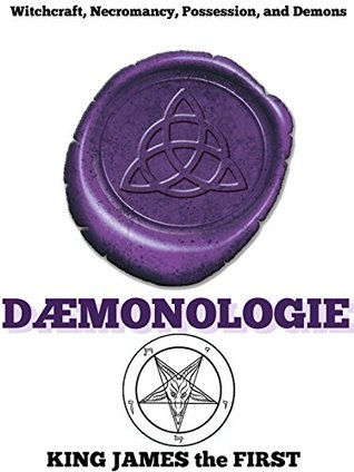 DAEMONOLOGIE (Three books of witchcraft, necromancy, possession, demons, were-wolves, fairies and ghosts) - Annotated Wicca, Witchcraft and Paganism  by  KING JAMES the FIRST