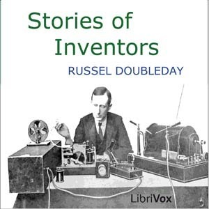 Stories Of Inventors (Librivox Audiobook) Russell Doubleday