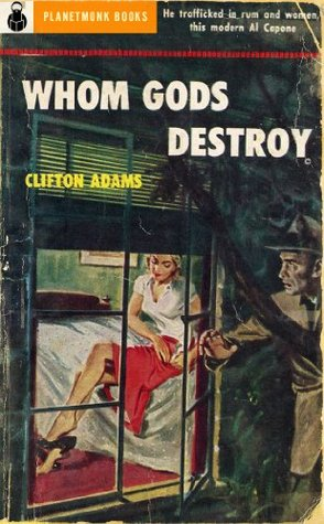Whom Gods Destroy (1953) (PlanetMonk Pulps Book 13)  by  Clifton Adams