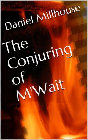 The Conjuring Of MWait Daniel Millhouse