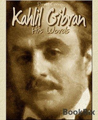 Kahlil Gibran: His Words Daniel Coenn